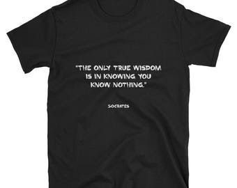 Tee Shirt - Famous Quote - Only True Wisdom