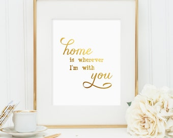 Home is wherever I'm with you art - gold foil (Printable wall art decor - Instant digital download - JPG)