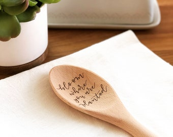 Bloom Where You Are Planted Hand Lettered and Wood Burned Kitchen Utensil