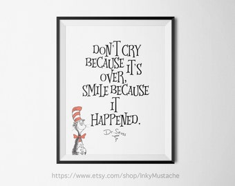 Dr. Seuss don't cry because its...Printable Wall Art Print Printable Quote Decor print home decor typography Dr. SEUSS 8x10inch.