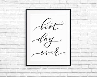 Best Day Ever Art Print / Printable Art / Calligraphy Print / Wall Decor / Home Decor / Wedding Gift Idea / Instant Download