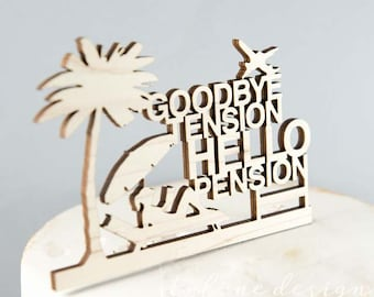 Good Bye Tension Hello Pension - Humor - Retirement Cake Topper - Laser Cut on Wood or Acrylic