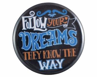 """Follow Your Dreams 1.25"""" Button Pin"""