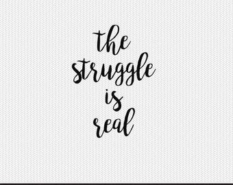 the struggle is real svg dxf file instant download silhouette cameo cricut clip art commercial use