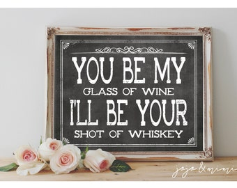 Instant 'You be my glass of wine I'll be your shot of whiskey' Printable Sign Chalkboard Wedding Printable Party Size Options