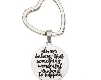 """Stainless Steel Keyring """" Always Believe That Something Wonderful Is About To Happen """" Inspirational Keychain"""