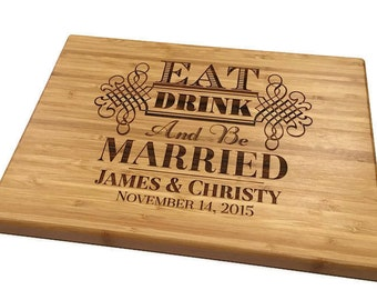 Personalized Wood Cutting Board Eat Drink and be Married Wedding Gift Anniversary Bridal Shower Gift Kitchen