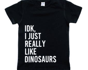 IDK, I Just Really Like Dinosaurs tee for infants, toddlers, and children / dinosaur shirt / dinosaur tee / dino tee