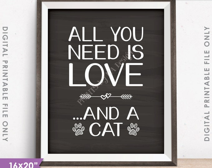 """All You Need Is Love and a Cat Sign, Love Cats Kittens, Paw print, 16x20"""" or 8x10"""" Chalkboard Style Instant Download Digital Printable File"""