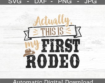 First Rodeo SVG, DXF, png, jpg - Digital Files Only - Actually, This is my First Rodeo Svg