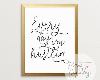 Every Day I'm Hustlin', Printable Art, Typography Poster, Work Hard And Be Nice To People, Wall Decor, Work Hard, Motivational Wall Decor