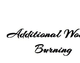 Additional Wood Burning