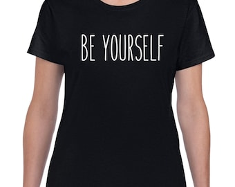 Ladies Be Yourself T-Shirt - Ladies V-Neck Shirt - Inspirational Shirt - Motivational Shirt