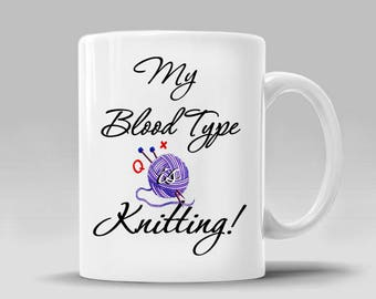 Knitting Funny Mug Christmas Gift Ideas Holiday Shopping Knitting Lover Fan Knitting Addict Gifts for Her My Blood Type is_ 11 - 15 oz_387M