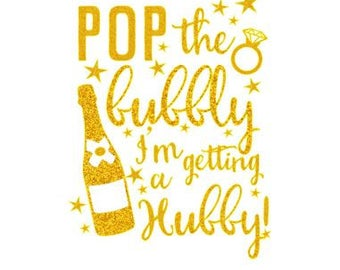 Pop the Bubbly I'm getting a Hubby! - Iron On Decal - Bulk Discount - Heat Transfer Decals - Bachelorette - Bride - Glitter & Matte HTV - O