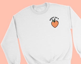 Sweet As A Peach Slogan Sweatshirt - Quirky Fun Quote Cute Sweater - Peachy Saying Jumper Design - Tumblr Instagram Pinterest Sweatshirt