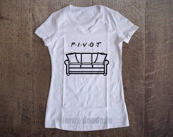 FRIENDS Inspired Shirt, PIVOT Shirt, Ross Geller Pivot, Funny Friends Shirt, Friends Fandom, Ladies' V-Neck S M L Xl