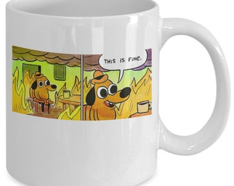 This is fine mug (white) 11oz - this is fine meme coffee mug funny sarcastic meme mug - this is fine burning house mug cup gift merch shirt