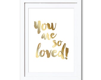 "You are so loved!, real foil print, A4, 8x10"", A3, 11x14"""