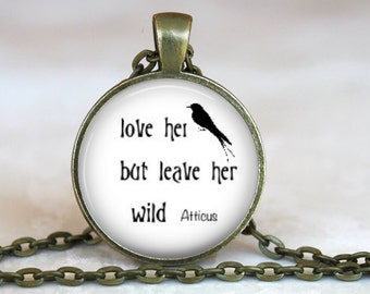 Love Her But Leave Her Wild..Inspirational Quote..Pendant, Necklace or Key Ring