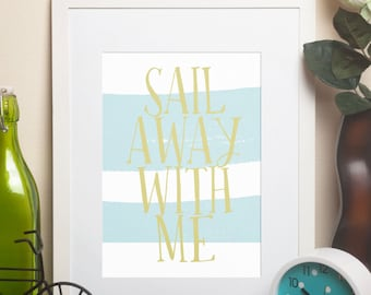 Printable Art - Sail Away With Me Print - 8X10 - Instant Download - Wall Art - Desk Art - Home Decor - Typography Print - Quote Print