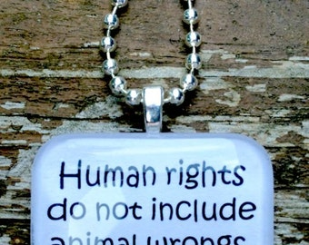 Human Rights Do Not Include Animal Wrongs  Glass Tile Pendant Necklace