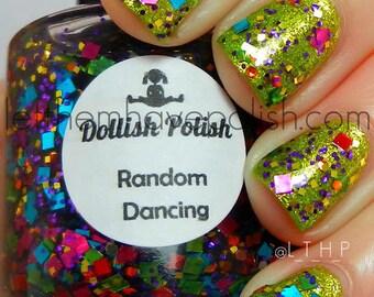 "RETIRED - Random Dancing"" (original) - FULL size polish"