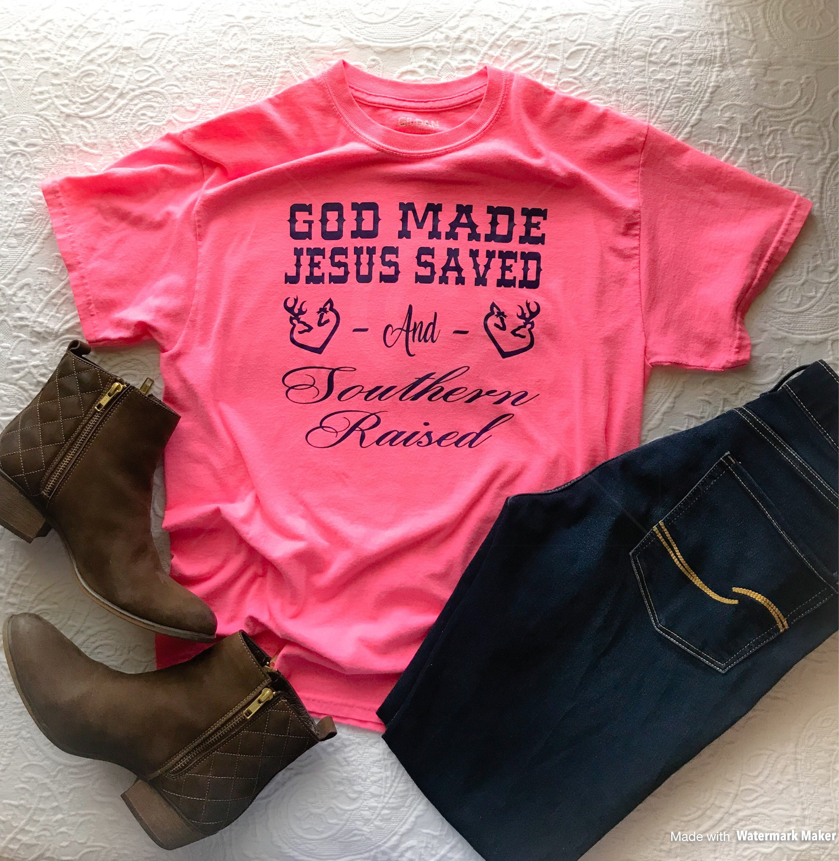 God Made Jesus Saved T Shirt Southern Raised T Shirt