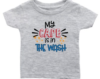 My cape is in the wash - Infant t-shirt - For the little superhero in your life! Birthday, baby shower, new baby