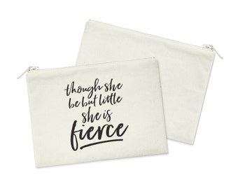 Though She Be But Little She Is Fierce // Heavy Cotton Canvas Cosmetic Bag // Makeup Bag // Canvas Bag with Zipper
