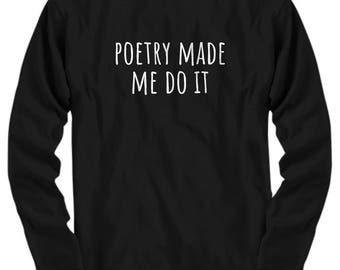 Funny Poet Shirt - Poet Gift Idea - Poetry Made Me Do It - Poetry Writer Present - Poetry Lover - Long Sleeve Tee