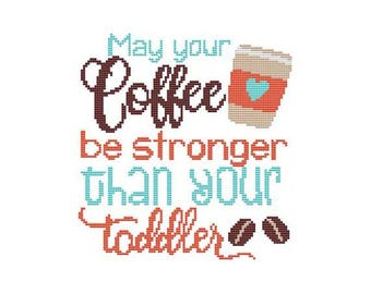 May Your Coffee Be Stronger Than Your Toddler Counted Cross Stitch PDF Pattern