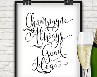 Champagne Is Always A Good Idea, Champagne, Champagne Print, Champagne Poster, Champagne Party, Champagne Art, Champagne Wall Art, Bubbly