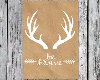 Be Brave 5 x7 Printable Artwork with Deer Antlers - woodland creature camping mountain Print for Nursery, Office, Dorm Room, Interior Design