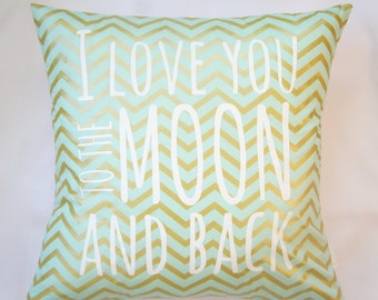 I love you to the moon and back Pillow cover, 20x20, mint and gold chevron