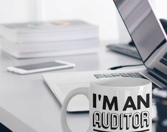 Auditor Mug - Auditor Gift - Auditor Coffee Mug - Gift for Auditors - I'm an Auditor