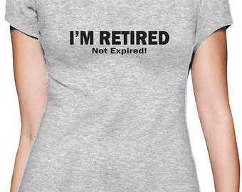 I'm Retired Not Expired Funny Retirement Women T-Shirt