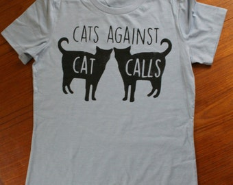 Cats Against Cat Calls Catcalls Womens T Shirt - Feminism - Feminist - Kitty - Activist - Cat Lover - Gift - Protest - Women's Rights - Love