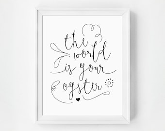 The World is Your Oyster Print, Typography Art, Black and White Art, Quote Print, Art Print Quotes, The World is Your Oyster Wall Art
