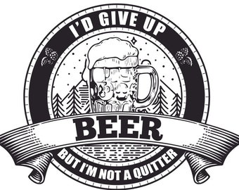 I'd Give Up Beer but I'm not A quitter Funny Sticker