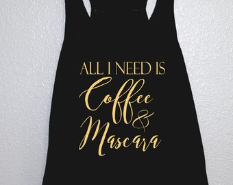 All I Need is Coffee and Mascara Work Out Tank, workout shirt, workout clothes, gym shirt, woman's clothing, fitness shirt, workout 025