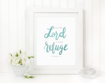 In The Lord I Take Refuge Psalm 11:1 Print, Watercolor Decor, Inspirational Print, Hand Scripture Lettered Art Print, Digital Download