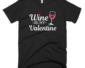 Wine Is My Valentine Short-Sleeve T-Shirt // Valentine's Day Shirt // Valentine Wine Shirt // Funny Valentine T Shirt // Valentine Date Tee