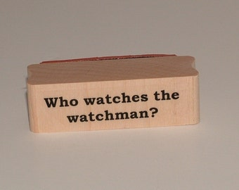 Who Watches the Watchman Rubber Art Stamp
