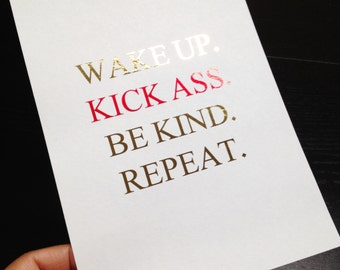 Oops Item - Wake up.  Kick Ass. Be Kind. Repeat. Gold and Red Foil 5 x 7 Print -  - Excellent reminder to work and be at your best!