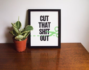 "Cut That Shit Out - 8""x10"" - Limited Edition Screenprint"