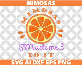 Mimosas made me do it Svg, Ai, Dxf, Eps, Png, Cricut, Decal