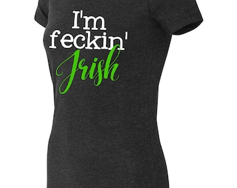 Feckin' Irish T shirt