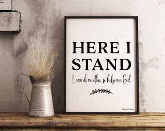 Here I stand. I can do no other, so help me God. Christian art. Martin Luther quote. Instant download printable. Lutheran reformation 500.
