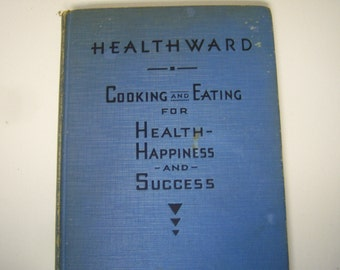 Healthward Cookbook, Cooking and Eating, 1935 Hardback, Well Used, Health, Happiness and Success, Cookware Company Of America